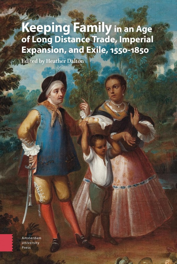 Keeping Family in an Age of Long Distance Trade, Imperial Expansion, and Exile, 1550-1850