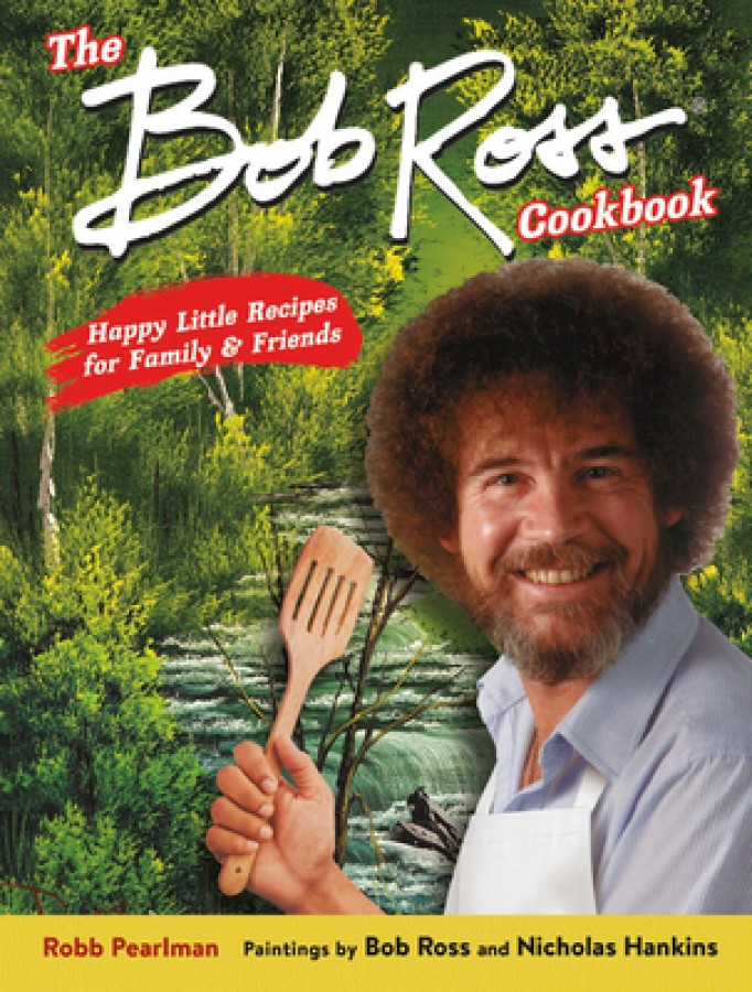 The bob ross cookbook : happy little recipes for family and friends