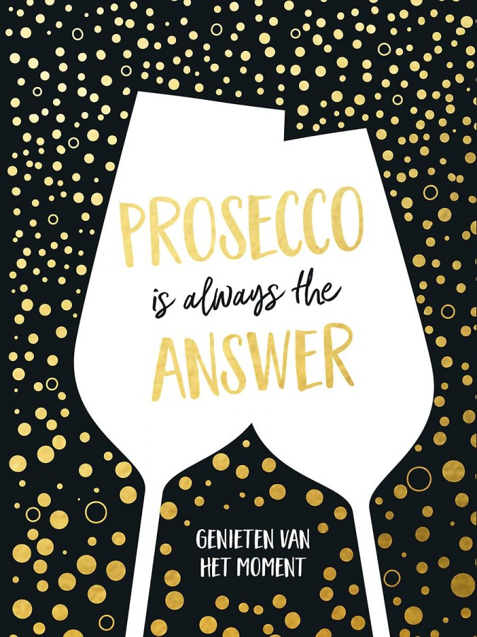 Prosecco is always the answer - cadeauboek