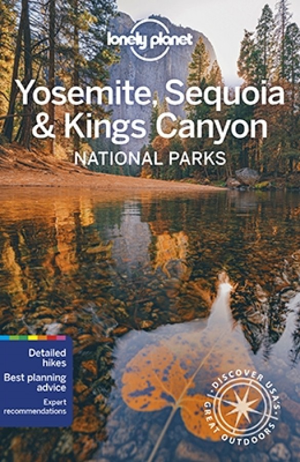 Lonely planet: yosemite, sequoia & kings canyon national parks (6th ed)