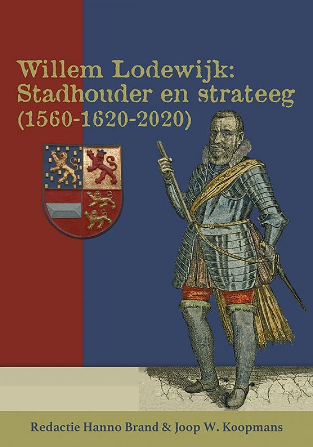 Willem Lodewijk: stadhouder en strateeg (1560-1620-2020)