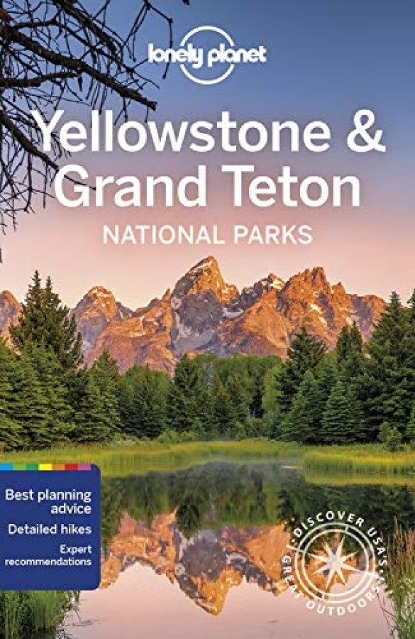 Lonely planet: yellowstone & grand teton national parks (6th ed)