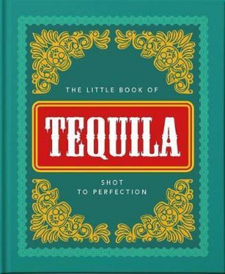 The little book of tequila: slammed to perfection