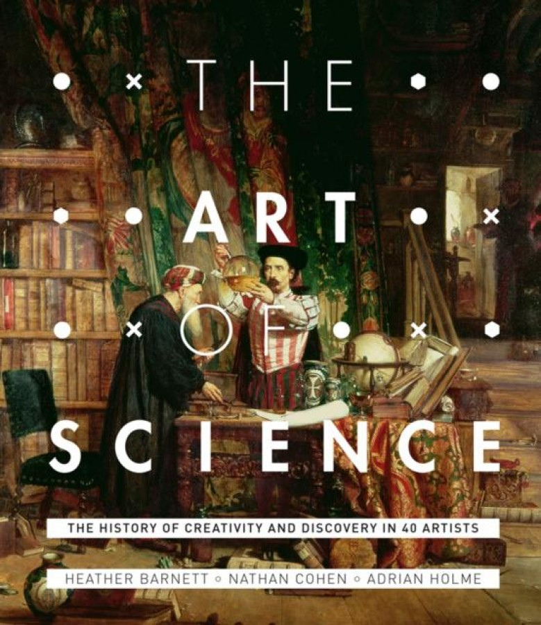 The art of science: the history of creativity and discovery in 40 artists
