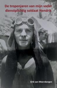 De tropenjaren van mijn vader dienstplichtig soldaat Hendrik