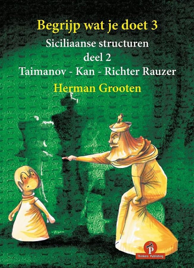 Begrijp wat je doet 3 - deel 2 - Siciliaanse Structuren: Taimanov - Kan - Richter Rauzer Handboek