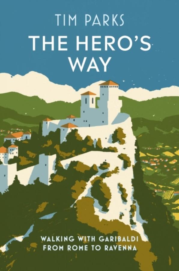 The hero's way: walking with garibaldi from rome to ravenna