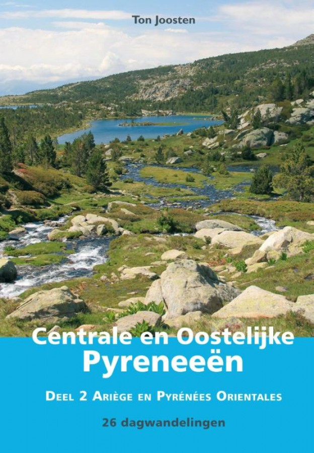 Centrale en Oostelijke Pyreneeën Deel 2 Ariège en Pyrénées Orientales 26 dagwandelingen