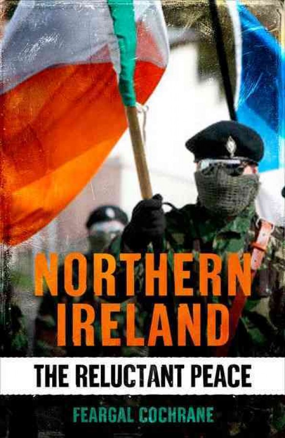 Northern ireland : the reluctant peace