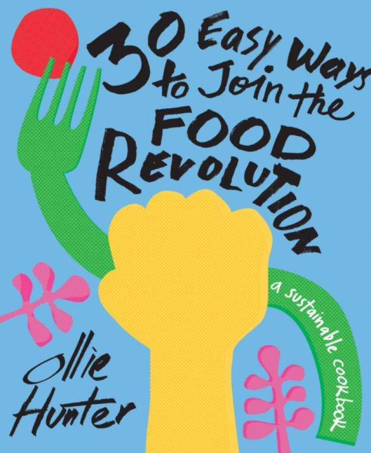 30 easy ways to join the food revolution : a sustainable cookbook