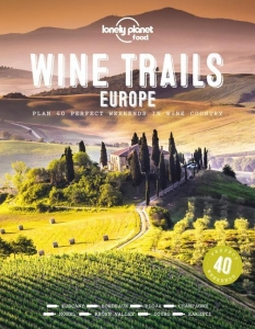 Lonely planet: wine trails of europe (1st ed)