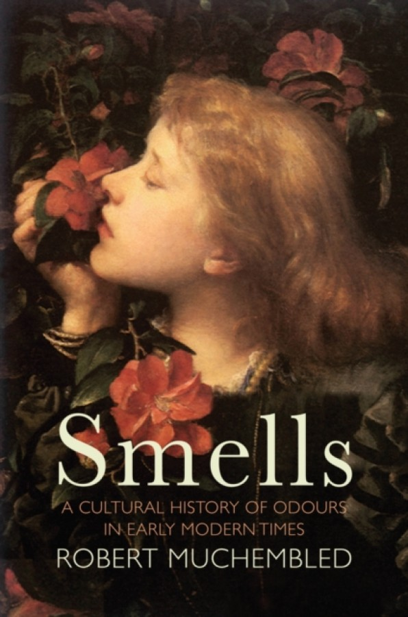 Smells : a cultural history of odours in early modern times