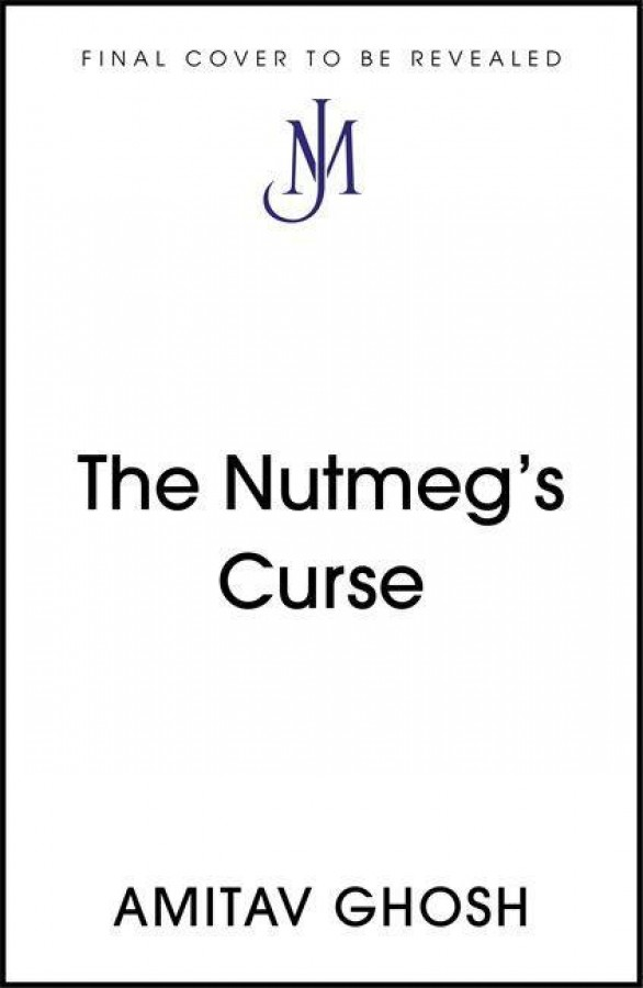 The nutmeg's curse: parables for a planet in crisis