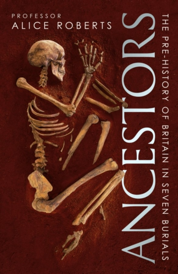 Ancestors: a prehistory of britain in seven burials