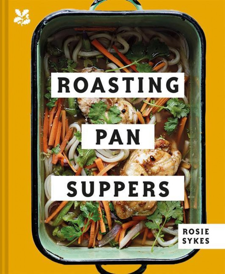 Roasting pan suppers: deliciously simple all-in-one meals