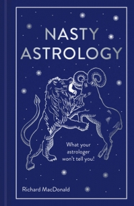 Nasty astrology: what your astrologer won't tell you!