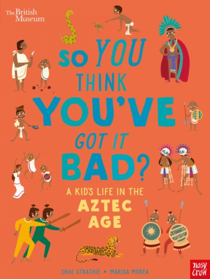 So you think you think you've got it bad? a kid's life in the aztec age