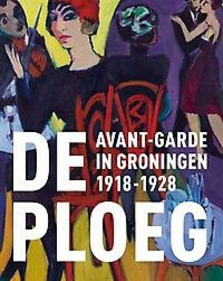 Avant-garde in Groningen. De Ploeg 1918-1928
